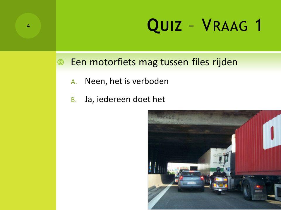 Quiz – Vraag 1 Een motorfiets mag tussen files rijden