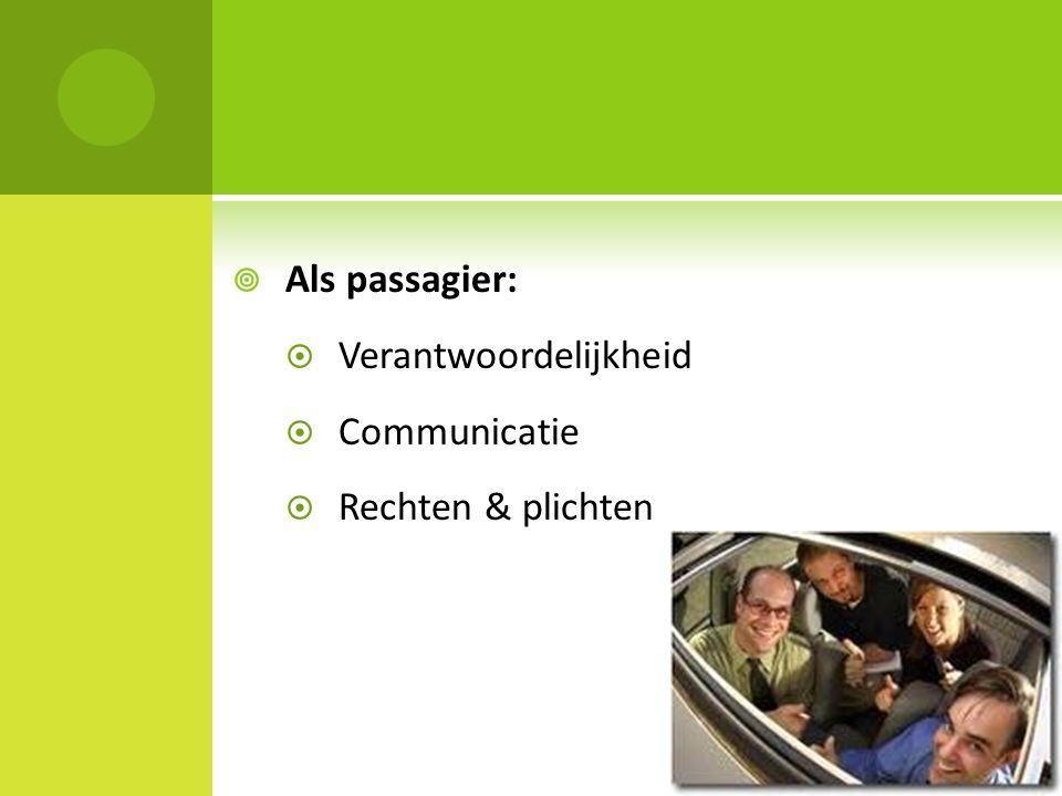 Als passagier: Verantwoordelijkheid Communicatie Rechten & plichten