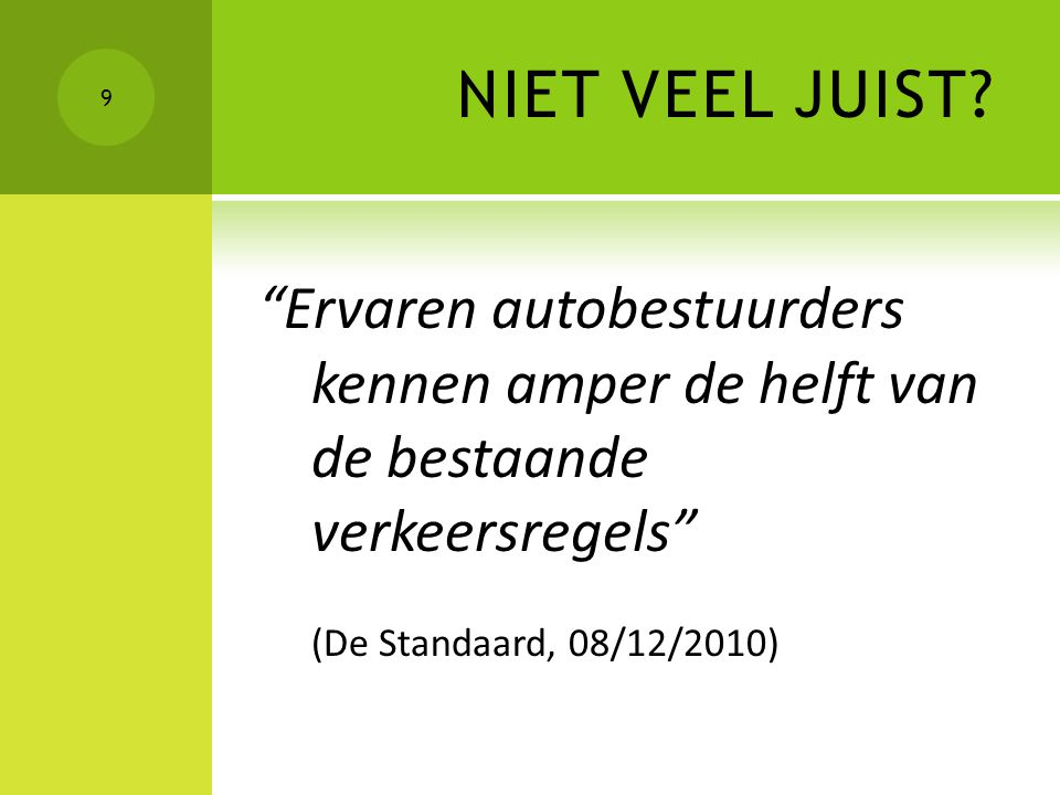 NIET VEEL JUIST Ervaren autobestuurders kennen amper de helft van de bestaande verkeersregels (De Standaard, 08/12/2010)