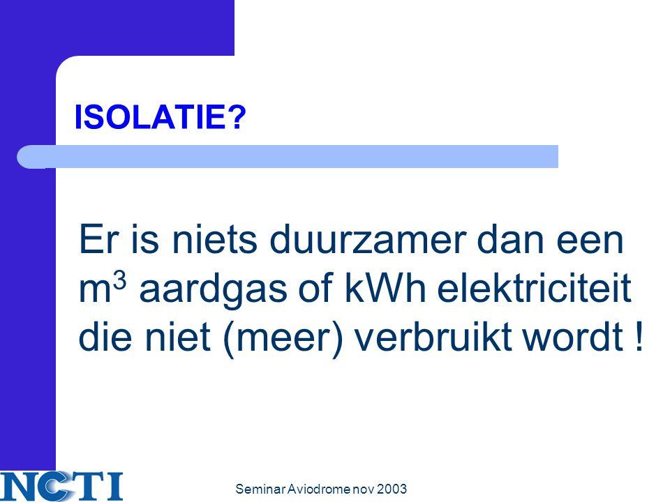 ISOLATIE Er is niets duurzamer dan een m3 aardgas of kWh elektriciteit die niet (meer) verbruikt wordt !