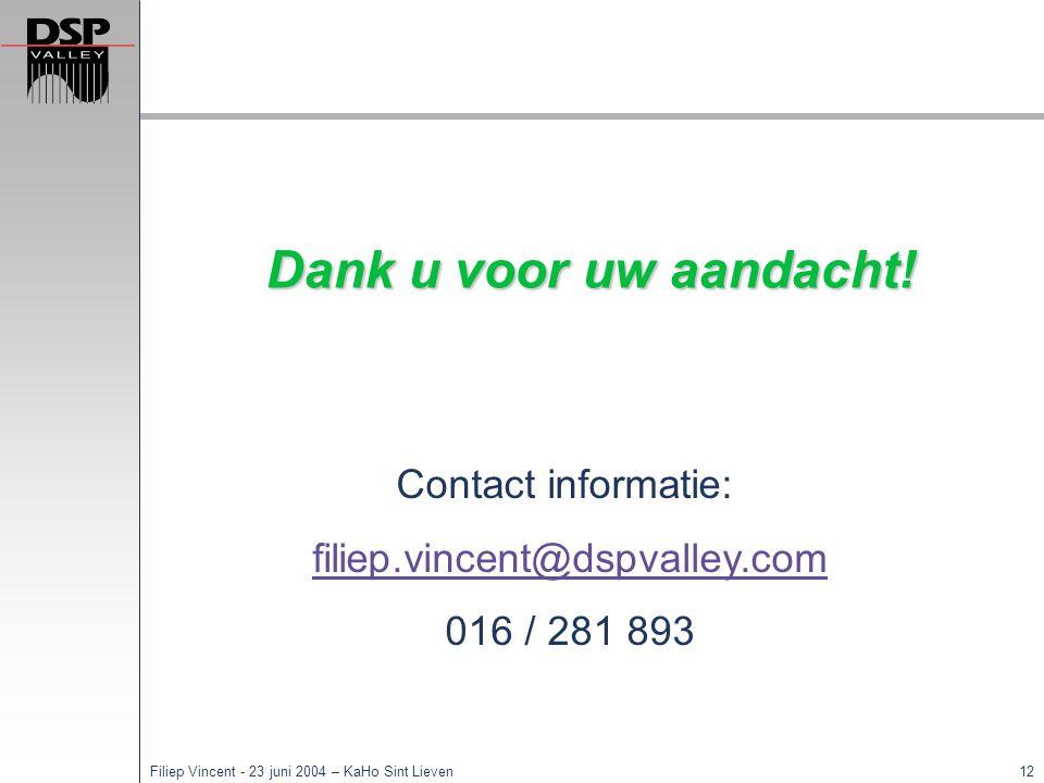 Dank u voor uw aandacht! Contact informatie: filiep.vincent@dspvalley.com 016 / 281 893