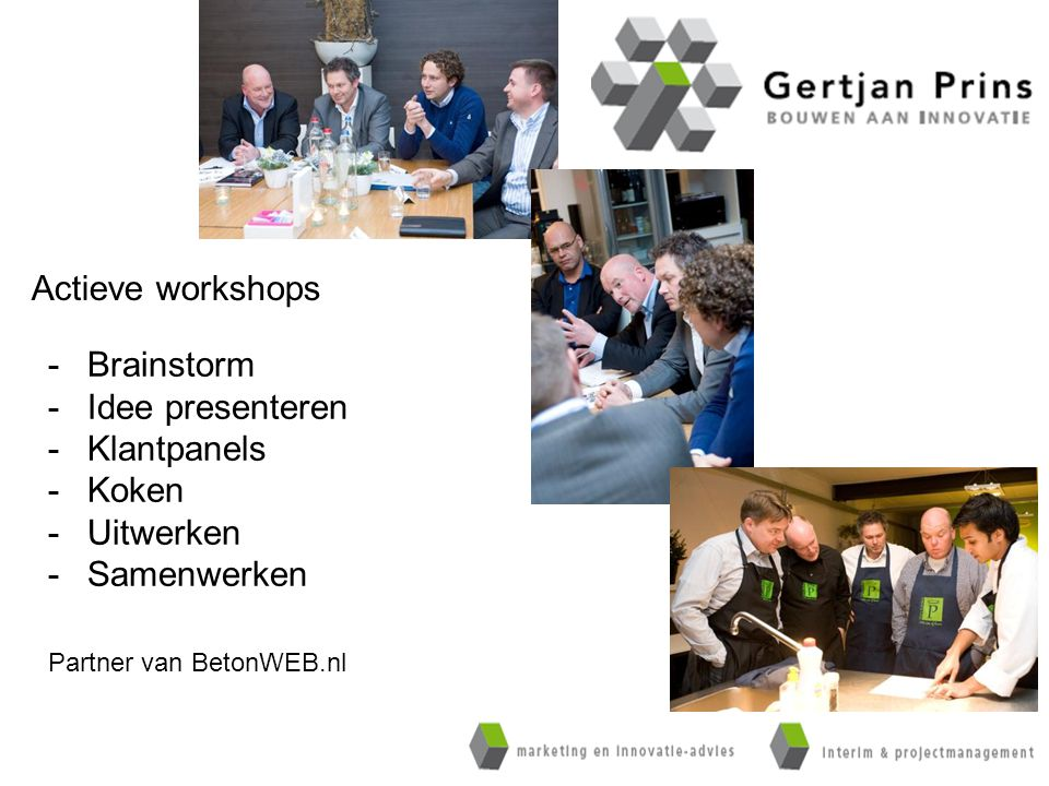 Actieve workshops Brainstorm Idee presenteren Klantpanels Koken