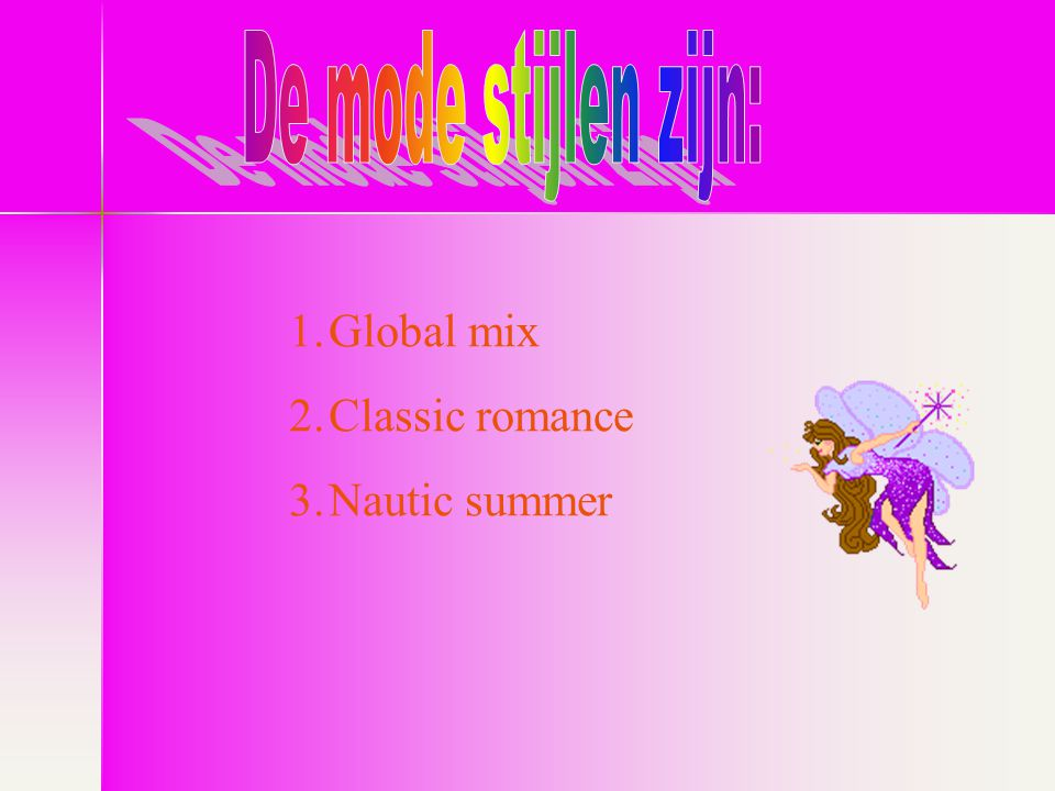 De mode stijlen zijn: Global mix Classic romance Nautic summer