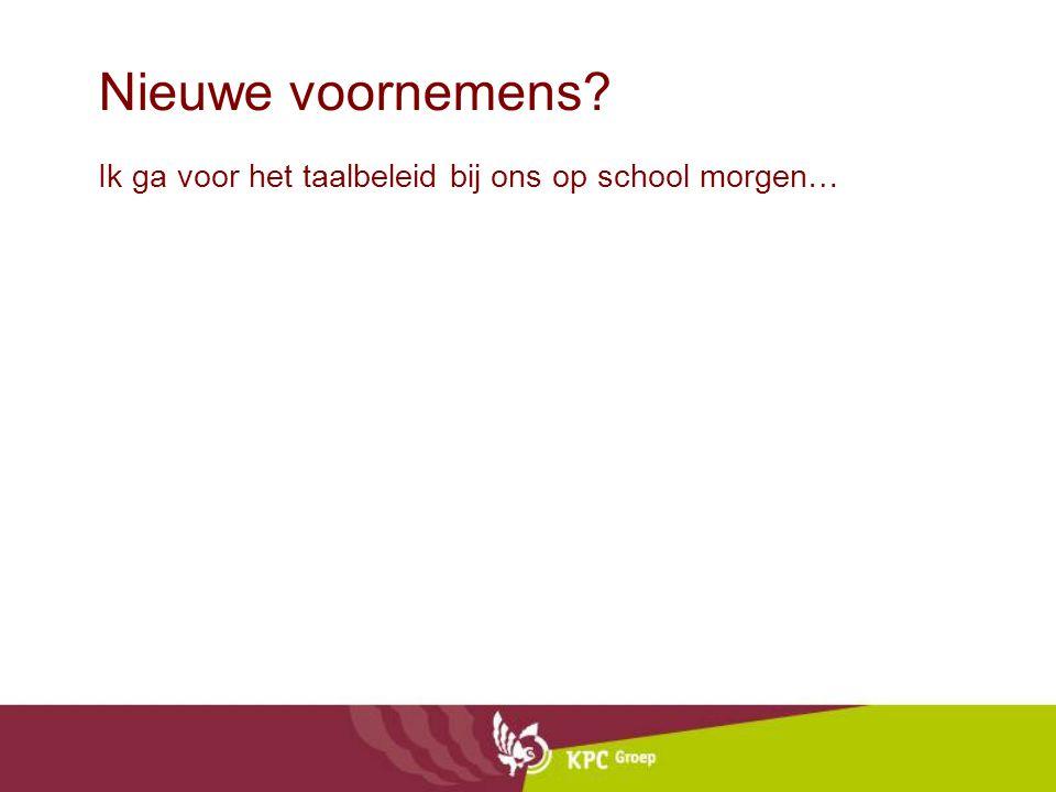 Nieuwe voornemens Ik ga voor het taalbeleid bij ons op school morgen…