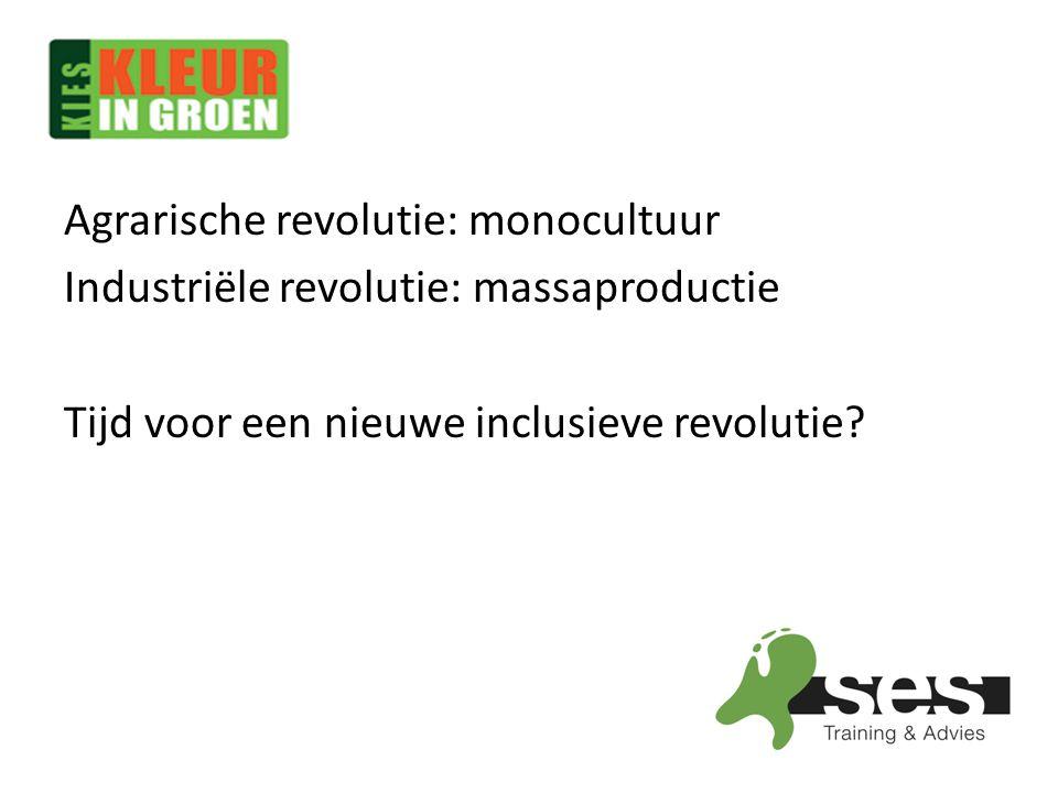 Agrarische revolutie: monocultuur Industriële revolutie: massaproductie Tijd voor een nieuwe inclusieve revolutie