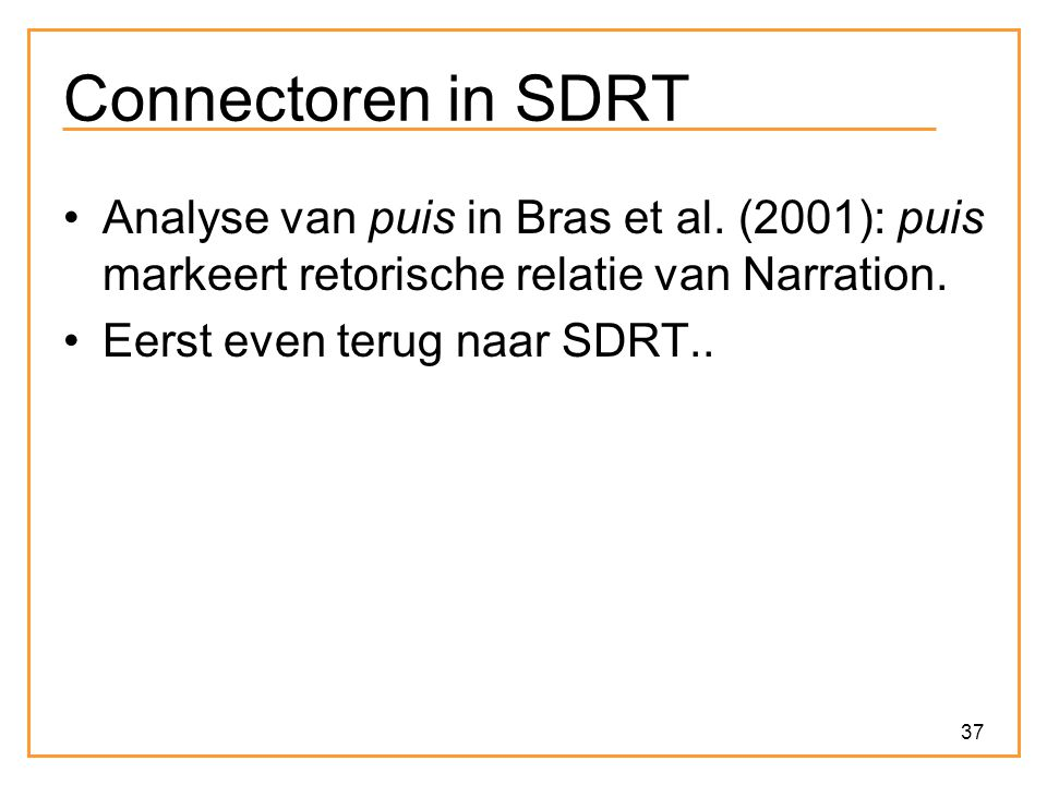 Connectoren in SDRT Analyse van puis in Bras et al. (2001): puis markeert retorische relatie van Narration.