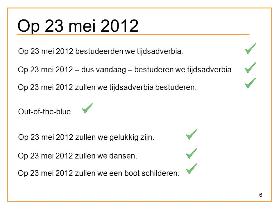Op 23 mei 2012 Op 23 mei 2012 bestudeerden we tijdsadverbia.