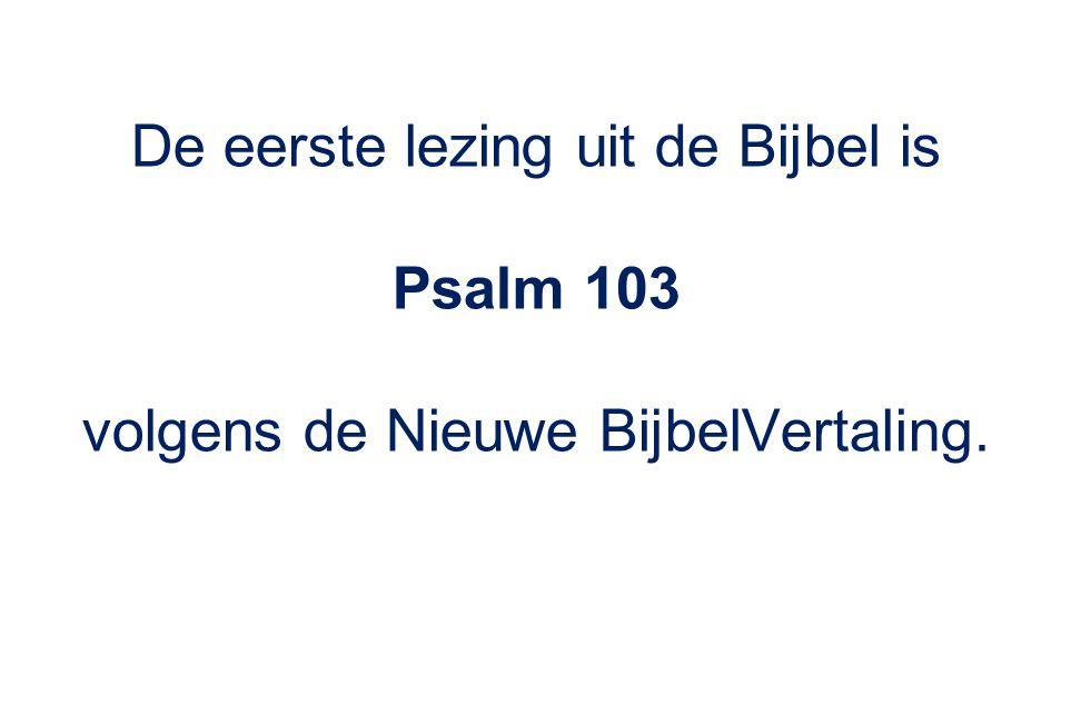 De eerste lezing uit de Bijbel is Psalm 103