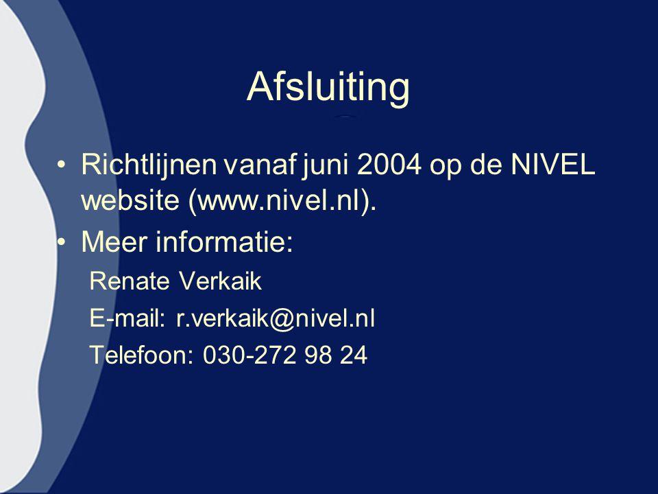 Afsluiting Richtlijnen vanaf juni 2004 op de NIVEL website (www.nivel.nl). Meer informatie: Renate Verkaik.