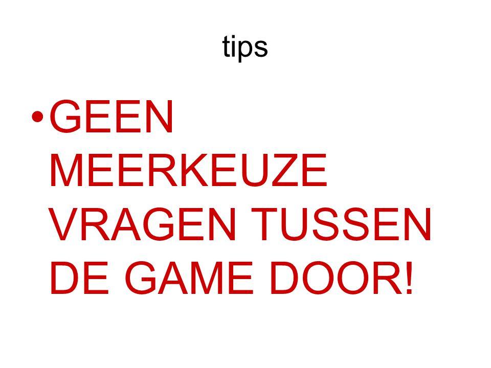 GEEN MEERKEUZE VRAGEN TUSSEN DE GAME DOOR!