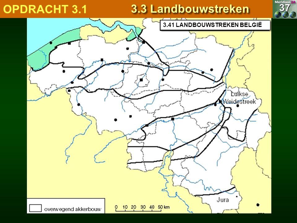 OPDRACHT 3.1 3.3 Landbouwstreken 37 3.41 LANDBOUWSTREKEN BELGIË