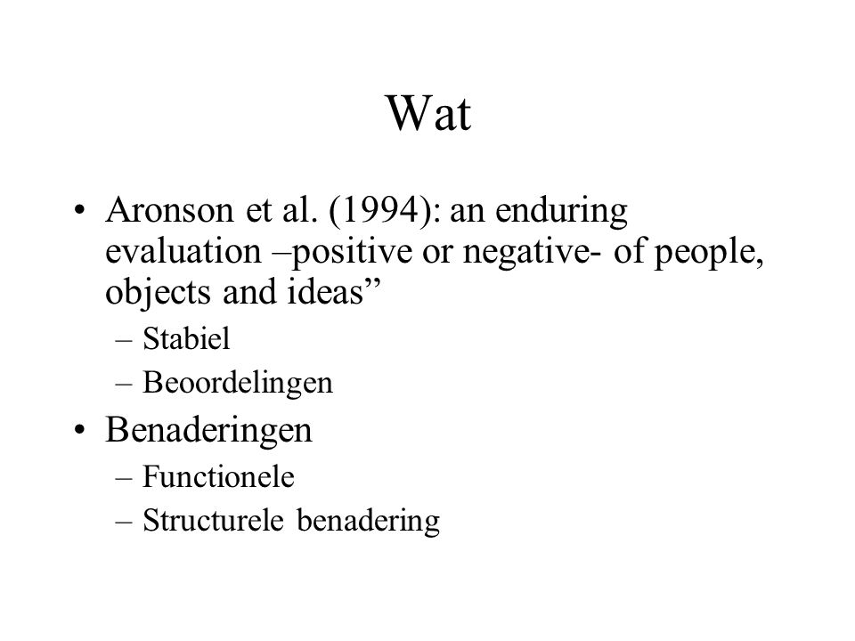 Wat Aronson et al. (1994): an enduring evaluation –positive or negative- of people, objects and ideas