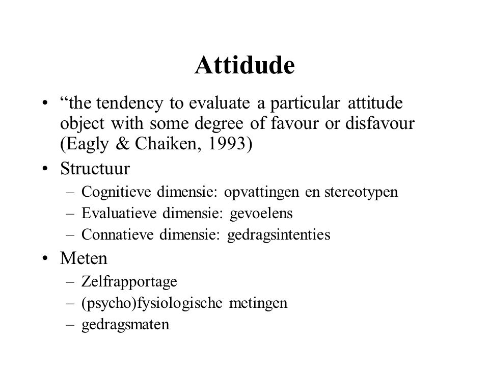 Attidude the tendency to evaluate a particular attitude object with some degree of favour or disfavour (Eagly & Chaiken, 1993)