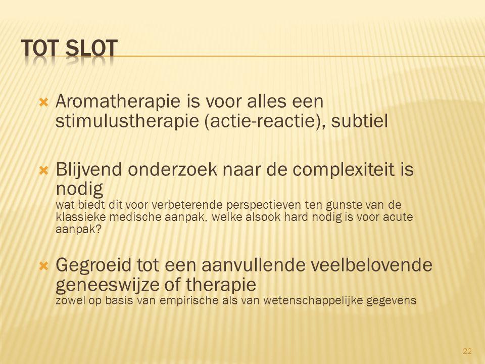Tot slot Aromatherapie is voor alles een stimulustherapie (actie-reactie), subtiel.