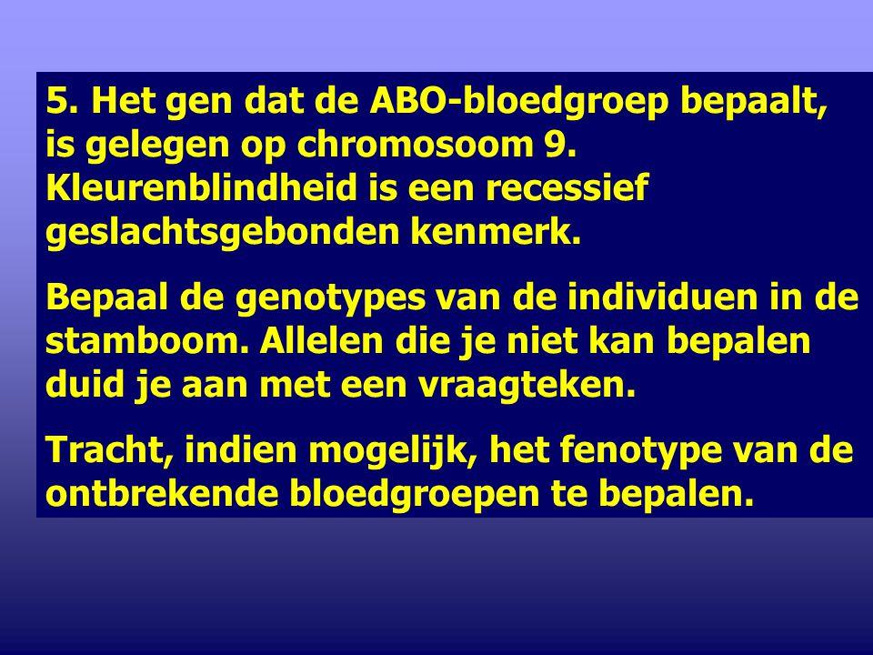 5. Het gen dat de ABO-bloedgroep bepaalt, is gelegen op chromosoom 9