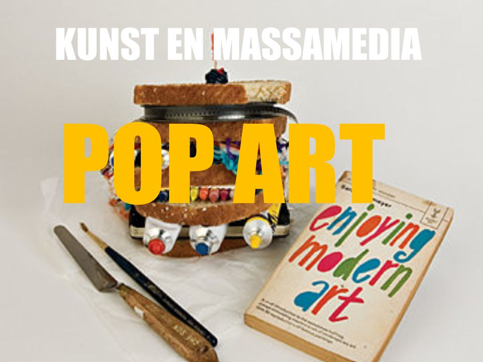 KUNST EN MASSAMEDIA POP ART