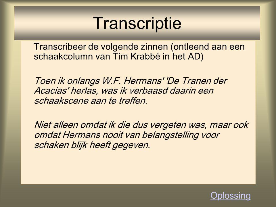 Transcriptie Transcribeer de volgende zinnen (ontleend aan een schaakcolumn van Tim Krabbé in het AD)