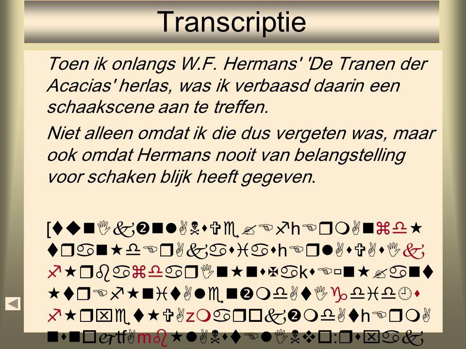 Transcriptie Toen ik onlangs W.F. Hermans De Tranen der Acacias herlas, was ik verbaasd daarin een schaakscene aan te treffen.