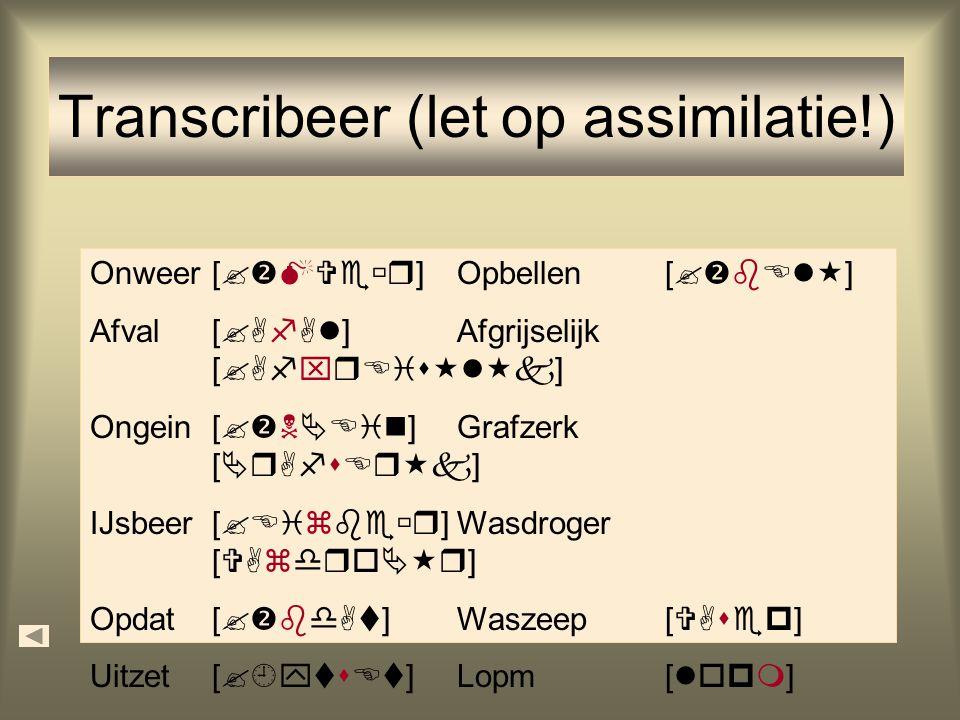 Transcribeer (let op assimilatie!)