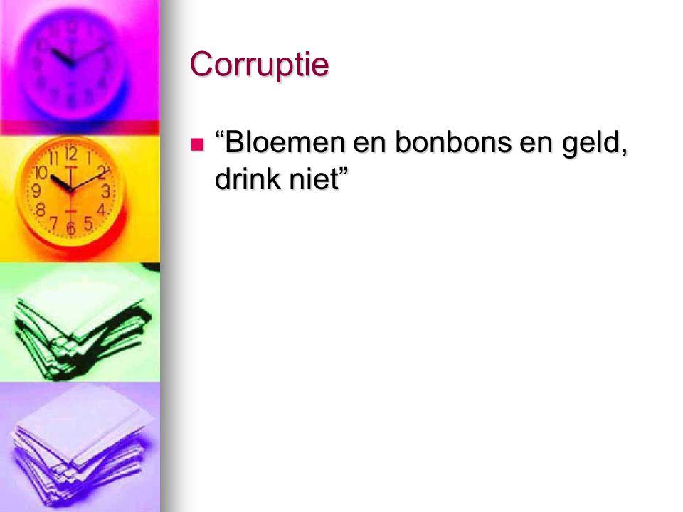 Corruptie Bloemen en bonbons en geld, drink niet