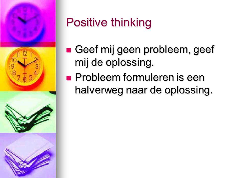 Positive thinking Geef mij geen probleem, geef mij de oplossing.