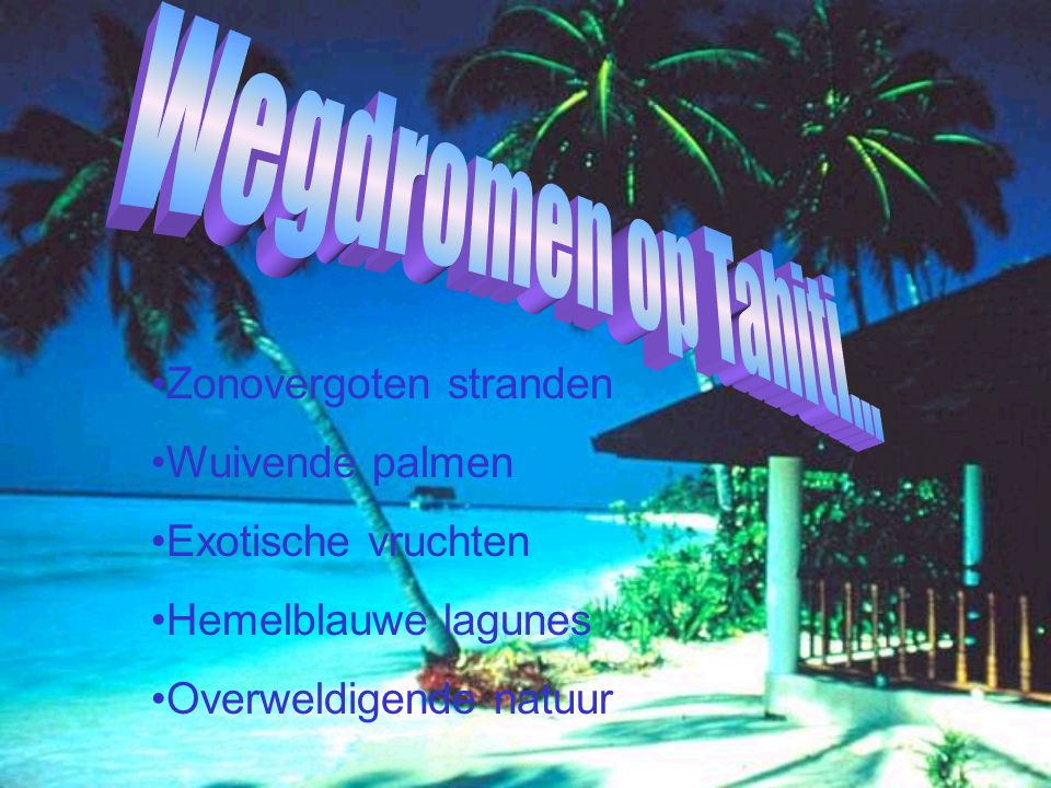Wegdromen op Tahiti… Zonovergoten stranden Wuivende palmen
