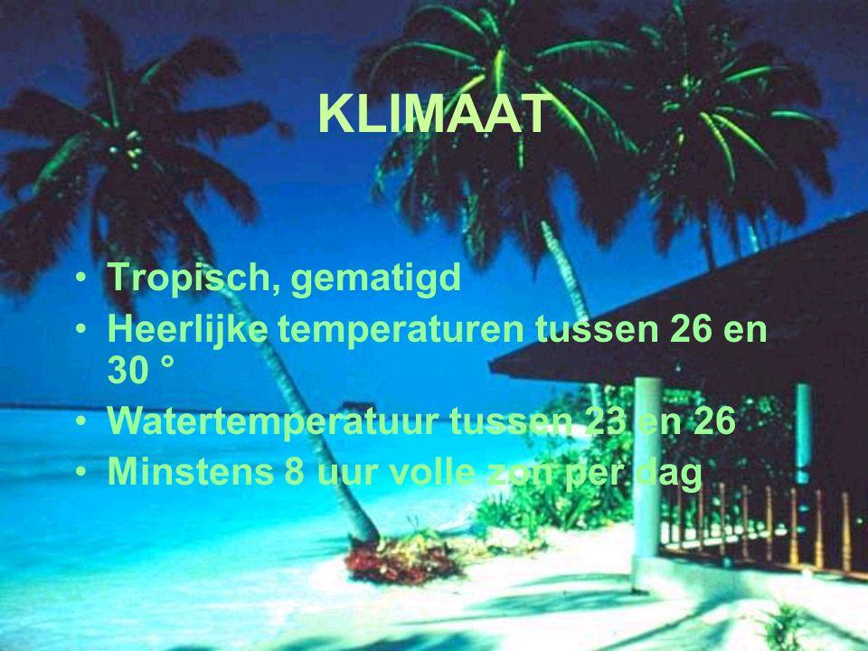 KLIMAAT Tropisch, gematigd Heerlijke temperaturen tussen 26 en 30 °