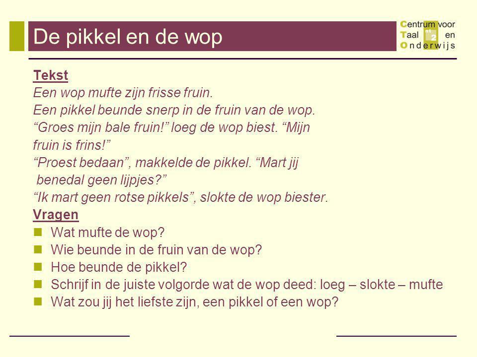 De pikkel en de wop Tekst Een wop mufte zijn frisse fruin.
