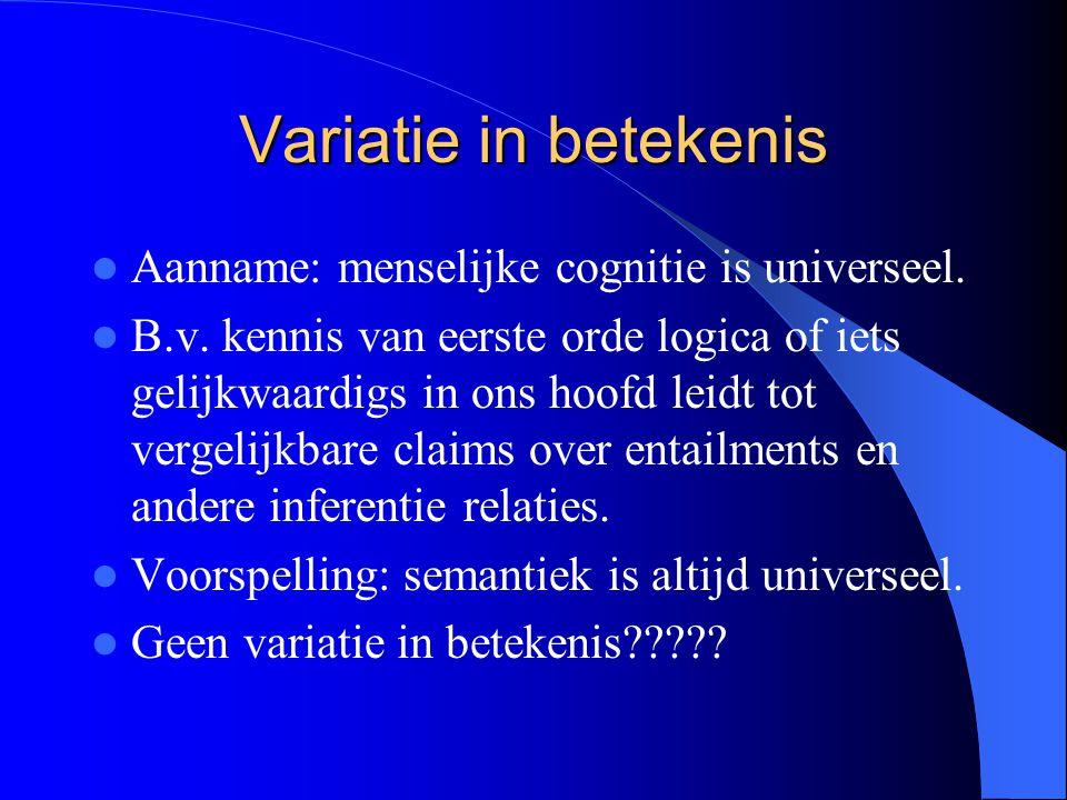 Variatie in betekenis Aanname: menselijke cognitie is universeel.