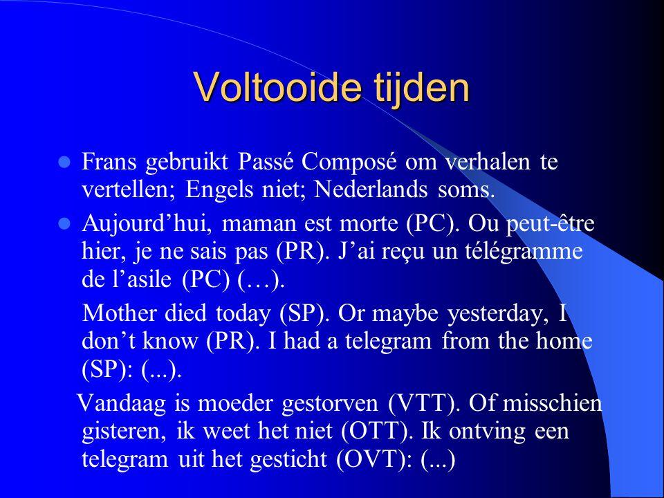 Voltooide tijden Frans gebruikt Passé Composé om verhalen te vertellen; Engels niet; Nederlands soms.