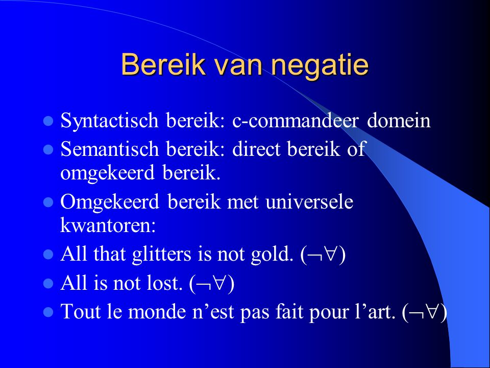 Bereik van negatie Syntactisch bereik: c-commandeer domein