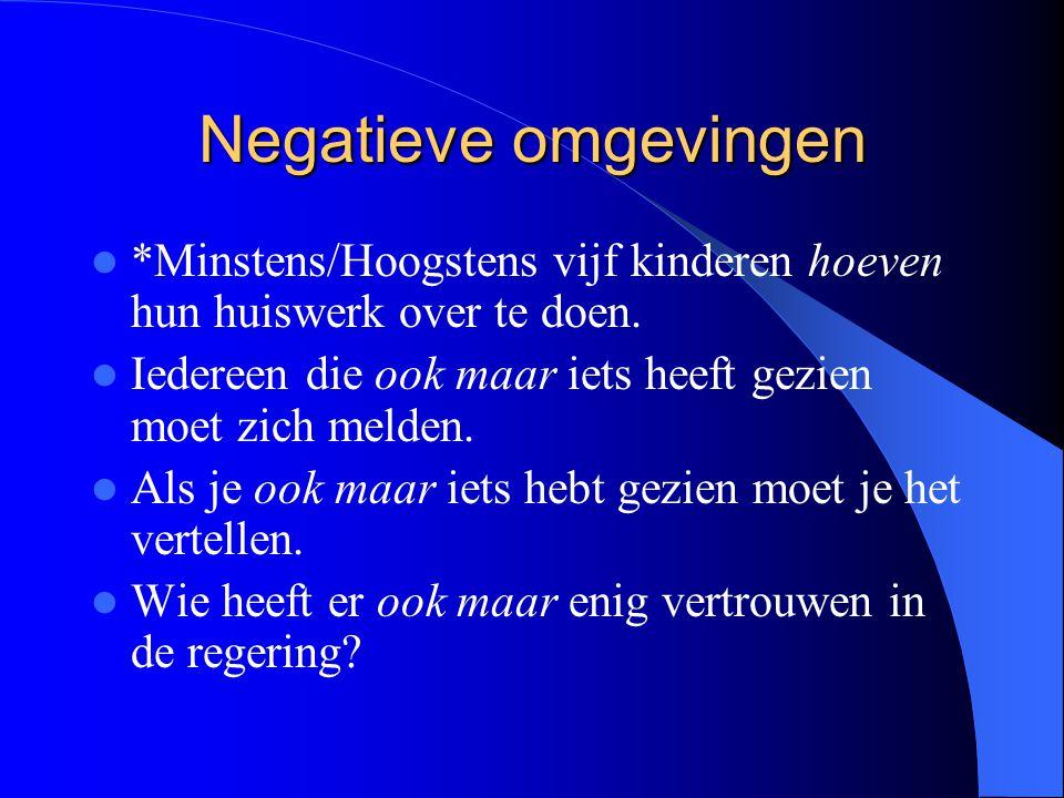 Negatieve omgevingen *Minstens/Hoogstens vijf kinderen hoeven hun huiswerk over te doen. Iedereen die ook maar iets heeft gezien moet zich melden.
