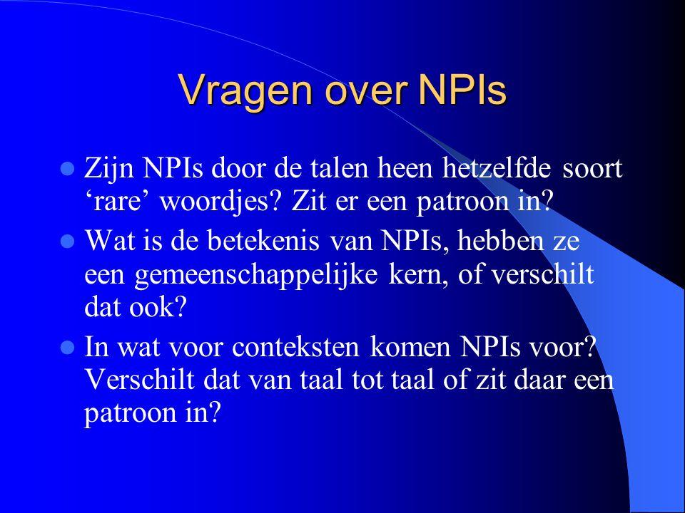 Vragen over NPIs Zijn NPIs door de talen heen hetzelfde soort 'rare' woordjes Zit er een patroon in