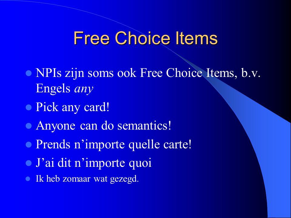 Free Choice Items NPIs zijn soms ook Free Choice Items, b.v. Engels any. Pick any card! Anyone can do semantics!