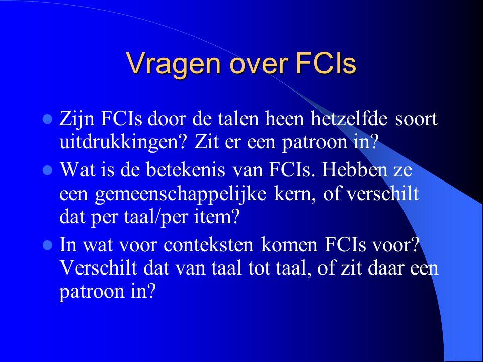 Vragen over FCIs Zijn FCIs door de talen heen hetzelfde soort uitdrukkingen Zit er een patroon in