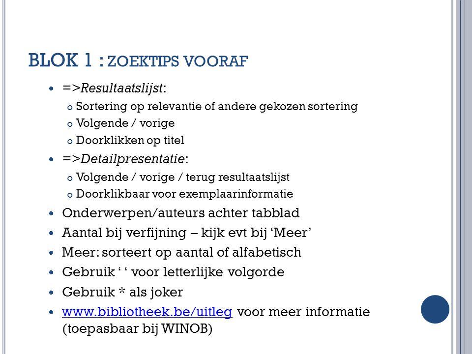 BLOK 1 : zoektips vooraf =>Resultaatslijst: =>Detailpresentatie: