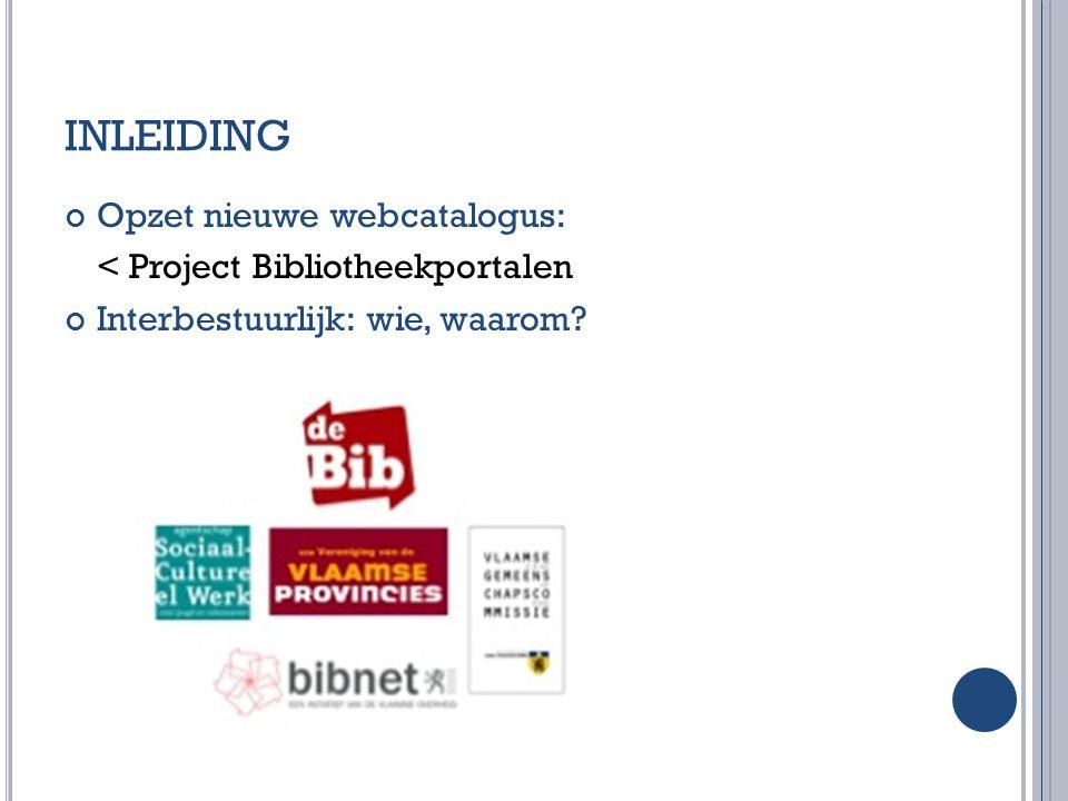 INLEIDING Opzet nieuwe webcatalogus: < Project Bibliotheekportalen