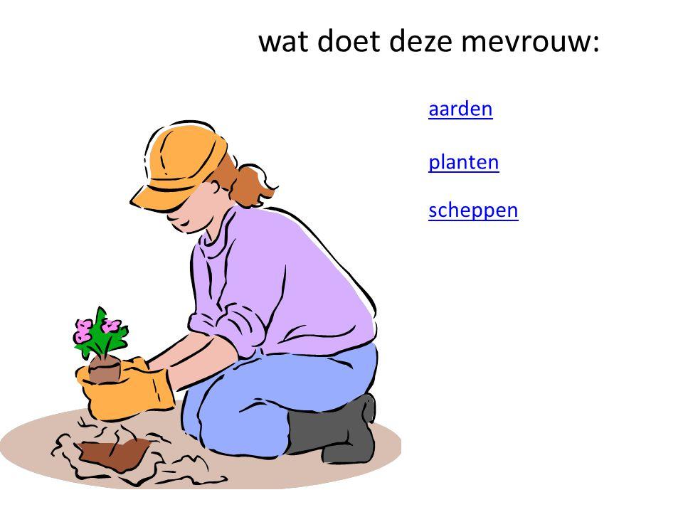 wat doet deze mevrouw: aarden planten scheppen