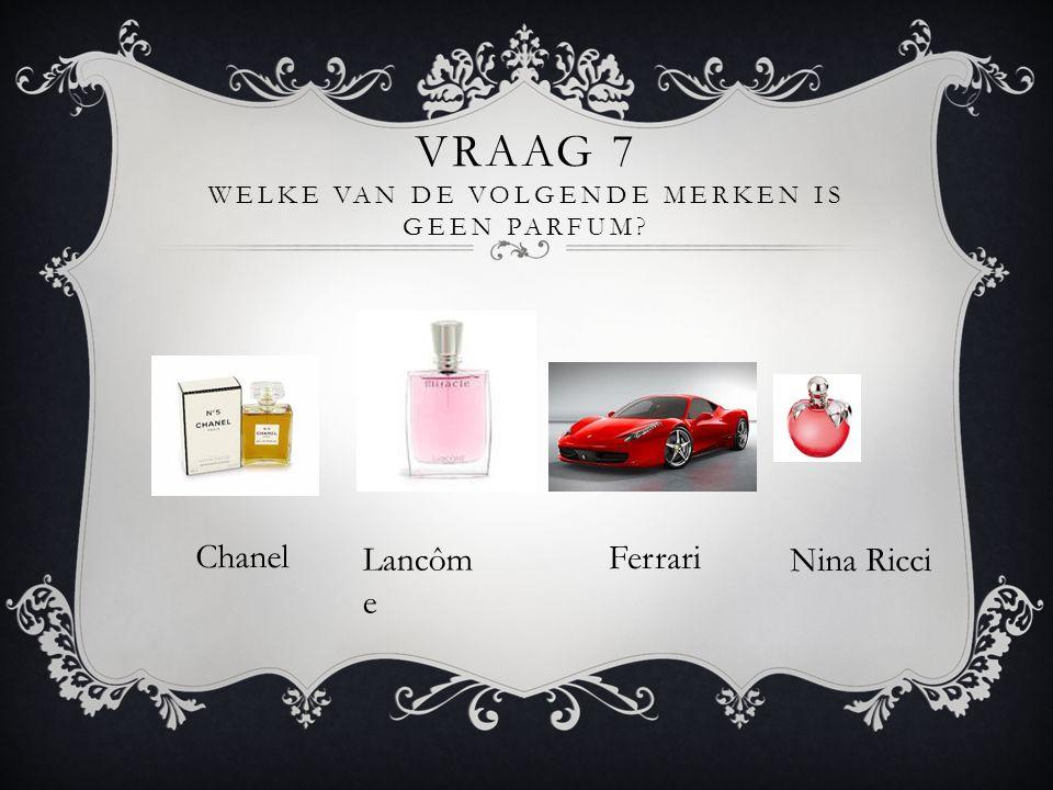 Vraag 7 Welke van de volgende merken is geen parfum