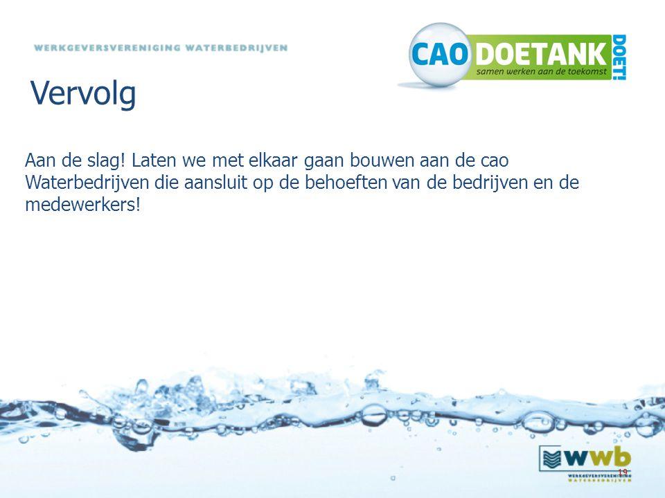 Vervolg Aan de slag! Laten we met elkaar gaan bouwen aan de cao Waterbedrijven die aansluit op de behoeften van de bedrijven en de medewerkers!