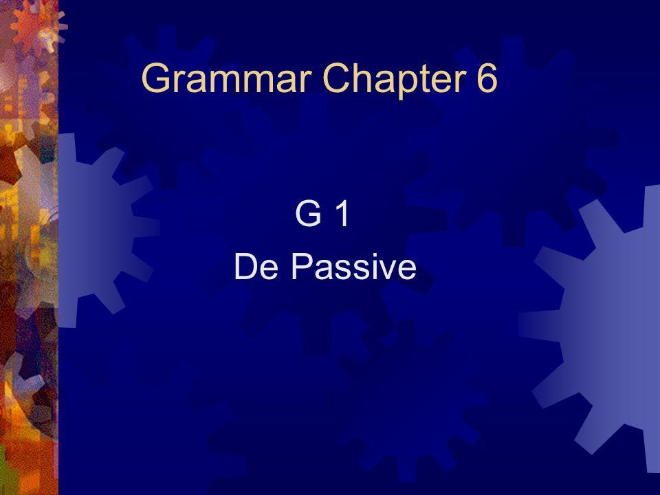 Grammar Chapter 6 G 1 De Passive