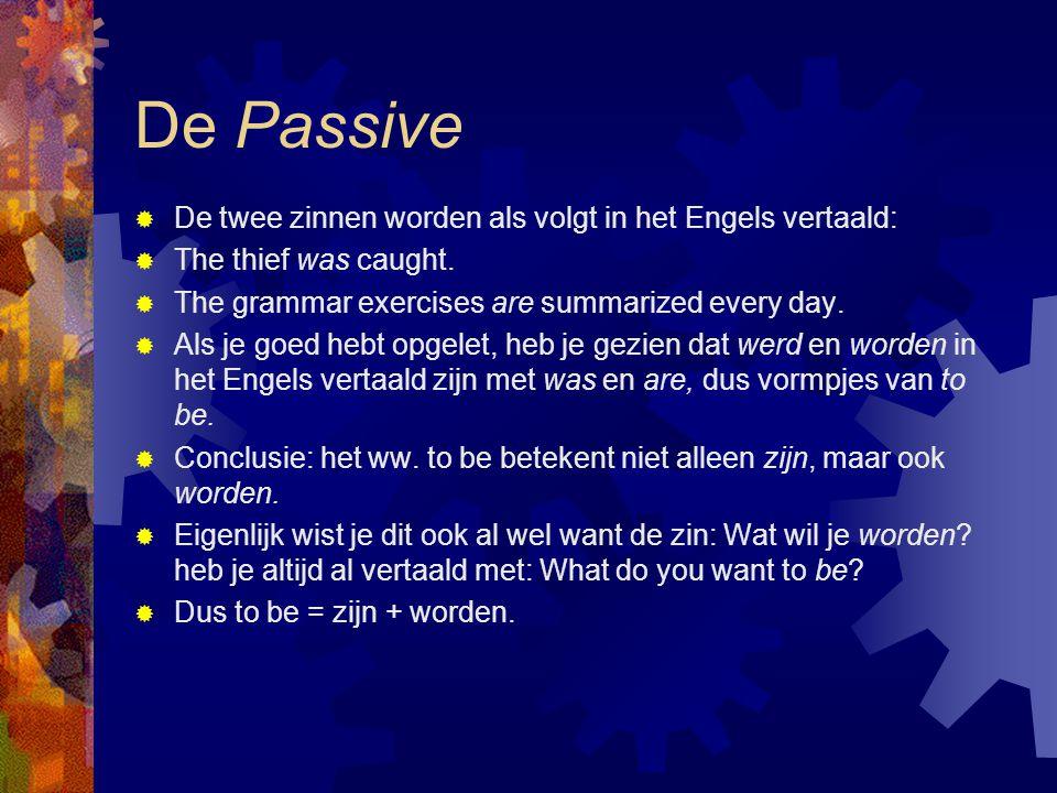 De Passive De twee zinnen worden als volgt in het Engels vertaald: