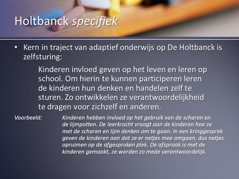 Holtbanck specifiek Kern in traject van adaptief onderwijs op De Holtbanck is zelfsturing: