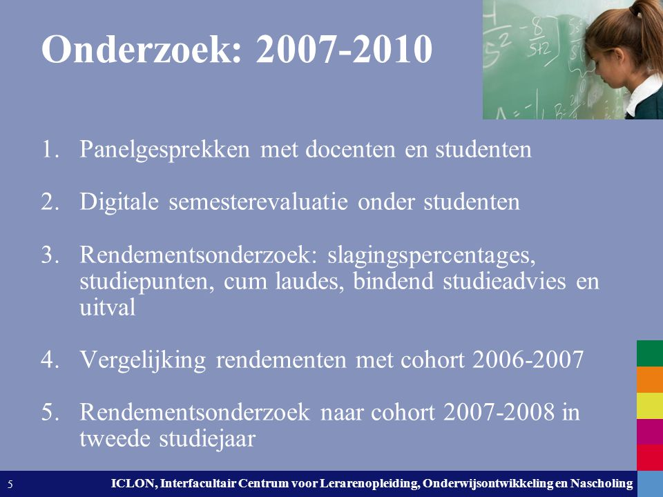 Onderzoek: 2007-2010 Panelgesprekken met docenten en studenten
