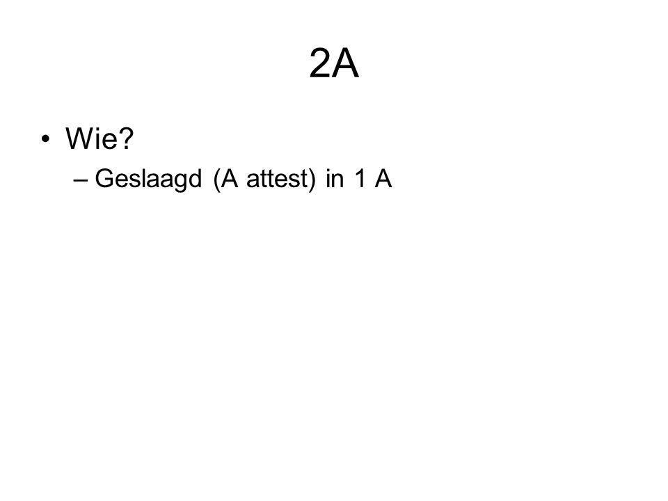 2A Wie Geslaagd (A attest) in 1 A