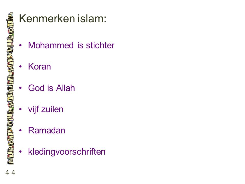 Kenmerken islam: • Mohammed is stichter • Koran • God is Allah