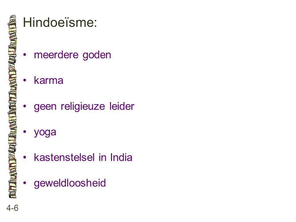 Hindoeïsme: • meerdere goden • karma • geen religieuze leider • yoga