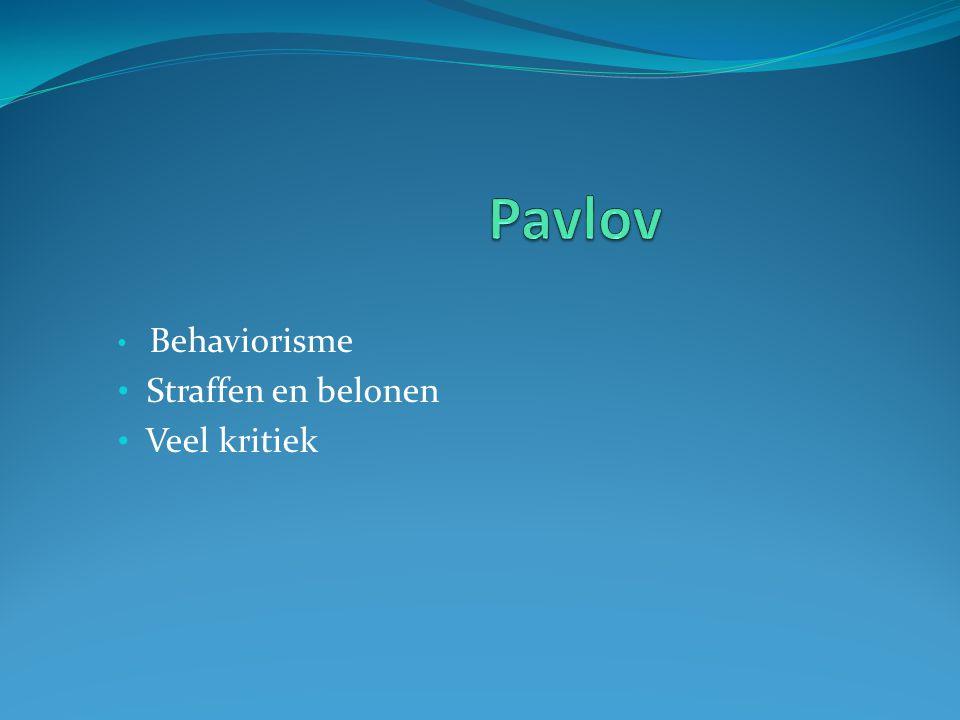 Pavlov Behaviorisme Straffen en belonen Veel kritiek