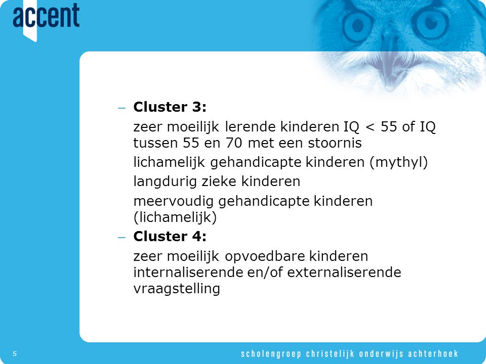 Cluster 3: zeer moeilijk lerende kinderen IQ < 55 of IQ tussen 55 en 70 met een stoornis. lichamelijk gehandicapte kinderen (mythyl)