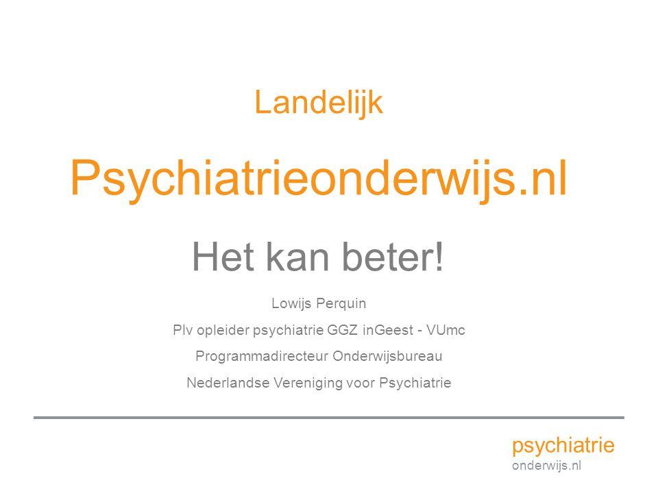 Psychiatrieonderwijs.nl Het kan beter! Landelijk psychiatrie